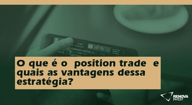 O que é o position trade e quais as vantagens dessa estratégia?