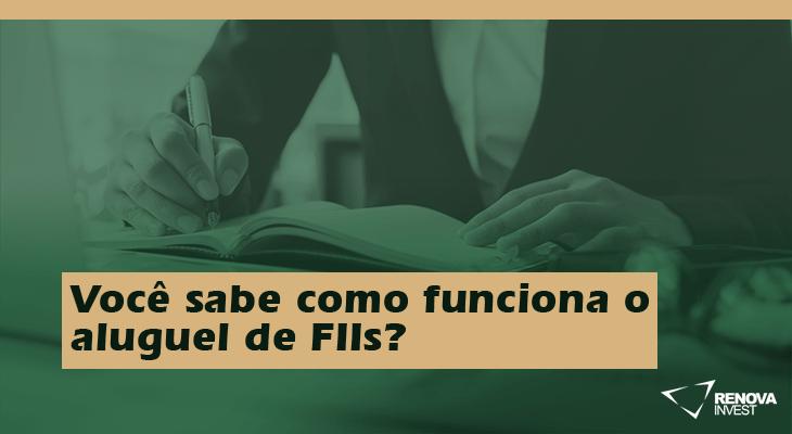Você sabe como funciona o aluguel de FIIs?