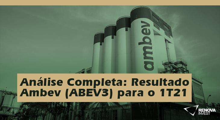 Análise Completa: Resultado Ambev (ABEV3) 1T21