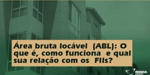 Área bruta locável (ABL): Como funciona e qual sua relação com os FIIs?