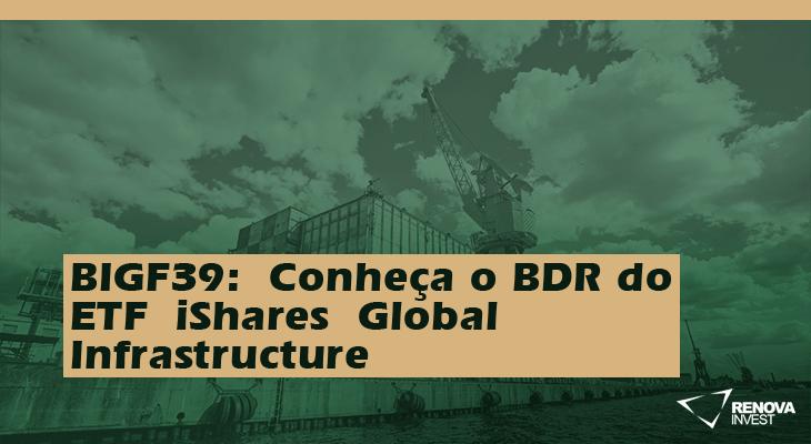 BIGF39: Conheça o BDR do ETF iShares Global Infrastructure