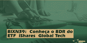 BIXN39: Conheça o BDR do ETF iShares Global Tech