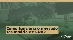 Como funciona o mercado secundário de CDB