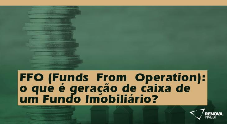 FFO (Funds From Operation): o que é geração de caixa de um FII?
