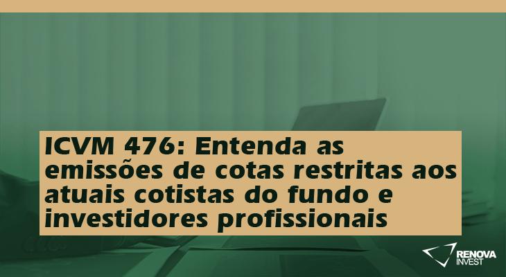ICVM 476- Entenda as emissões de cotas restritas aos atuais cotistas do fundo e investidores profissionais