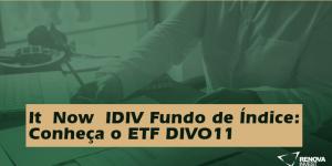 It Now IDIV Fundo de Índice: Conheça o ETF DIVO11