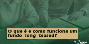 O que é e como funciona um fundo long biased?