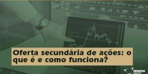 Oferta secundária de ações: o que é e como funciona?
