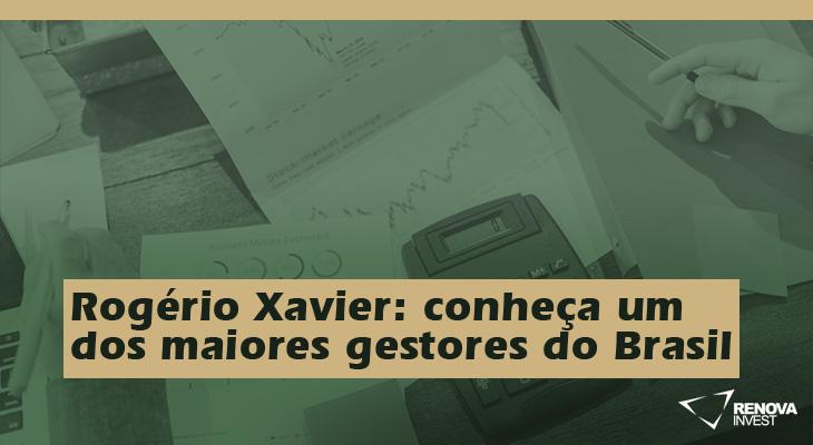 Rogério Xavier - conheça um dos maiores gestores do Brasil