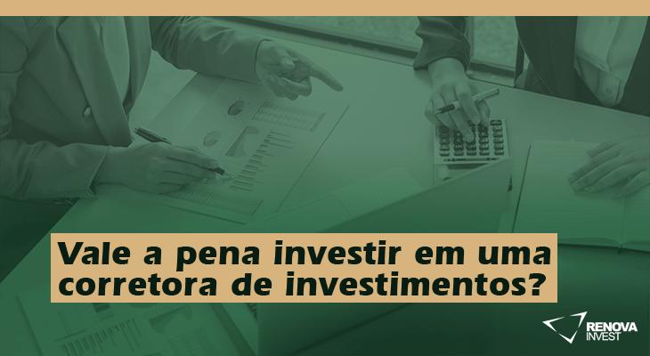 Vale a pena investir em uma corretora de investimentos?