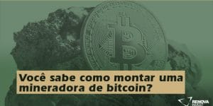 Você sabe como montar uma mineradora de bitcoin?