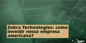 Zebra Technologies: como investir nessa empresa americana?
