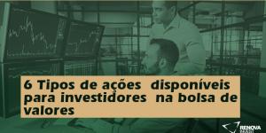 6 Tipos de ações disponíveis para investidores na bolsa de valores
