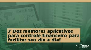 7 Dos melhores aplicativos para controle financeiro para facilitar seu dia a dia!