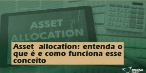 Asset allocation: entenda o que é e como funciona esse conceito