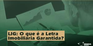LIG: O que é a Letra Imobiliária Garantida?