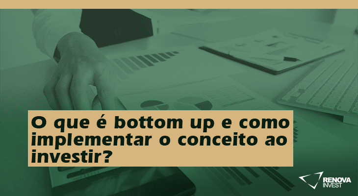 O que é bottom up e como implementar o conceito ao investir