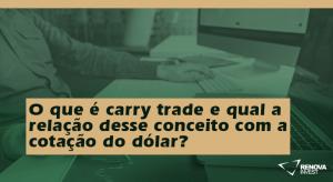 O que é carry trade e qual a relação desse conceito com a cotação do dólar