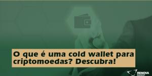 O que é uma cold wallet para criptomoedas? Descubra!