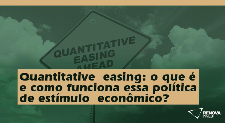 Quantitative easing: o que é e como funciona essa política de estímulo econômico?