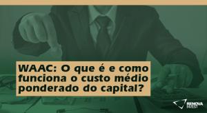 WAAC- O que é e como funciona o custo médio ponderado do capital